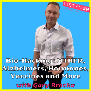 Bio-Hacking with Gary Brecka: MTHFR, Alzheimers, Hormones, Vaccines and More