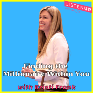 Finding the Millionaire Within You with Kristi Frank